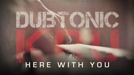 DUBTONIC KRU – HERE WITH YOU