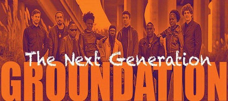 Groundation – The Next Generation