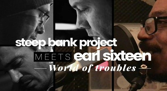 EARL SIXTEEN meets STEEP BANK PROJECT – WORLD OF TROUBLES