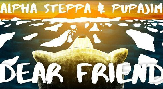 ALPHA STEPPA – DEAR FRIEND feat. PUPAJIM